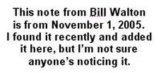 Hey- See My Note from Bill Walton Below